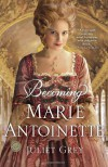 Becoming Marie Antoinette - Juliet Grey