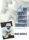 A Gay Couple's Journey Through Surrogacy: Intended Fathers - Jerry Bigner;Michael Menichiello