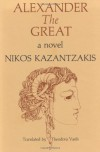 Alexander the Great - Nikos Kazantzakis, Virgil Burnett, Theodora Vasils
