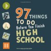 97 Things to Do Before You Finish High School - Erika Stalder, Erika Stalder