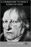 A Commentary on Hegel's Science of Logic - David Gray Carlson