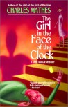 The Girl In The Face Of The Clock (Worldwide Library Mysteries) - Charles Mathes