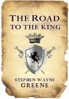 The Road To The King (The Kingdom Series,  #1) - Stephen Wayne Greene