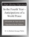 In the Fourth Year - Anticipations of a World Peace - H. G. (Herbert George) Wells