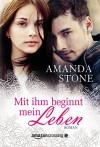 Mit ihm beginnt mein Leben - Amanda Stone, Christina Baumeyer