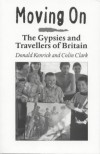 Moving on: The Gypsies and Travellers of Britain - Donald Kenrick;Sian Bakewell;Colin Clarke