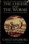 The Cheese and the Worms - Carlo Ginzburg, John Tedeschi, Anne Tedeschi