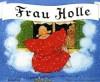 Frau Holle - Jacob Grimm;Wilhelm Grimm