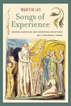 Songs of Experience: Modern American and European Variations on a Universal Theme - Martin Jay