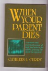 When Your Parent Dies: A Concise And Practical Source Of Help And Advice For Adults Grieving The Death Of A Parent - Cathleen L. Curry