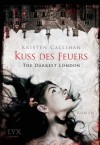 The Darkest London - Kuss des Feuers - Kristen Callihan