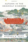Autumn in the Heavenly Kingdom: China, the West, and the Epic Story of the Taiping Civil War - Stephen R. Platt