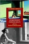 The Cambridge Companion to Feminist Theology - Susan Frank Parsons (Editor)