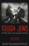 Tough Jews: Fathers, Sons, and Gangster Dreams - Rich Cohen