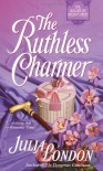 The Ruthless Charmer - Julia London