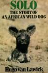 Solo: Story of an African Wild Dog - Hugo Van Lawick