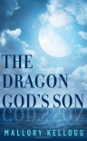 The Dragon God's Son: 1 (The Gods of Myth) - Mallory Kellogg