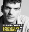 Exerciţii de echilibru - Tudor Chirilă