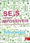 Seis Coisas Impossíveis - Fiona Wood, Ivan Panazzolo Junior