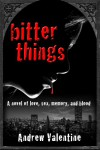 Bitter Things - Andrew Valentine