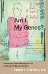 Am I My Genes?: Confronting Fate and Family Secrets in the Age of Genetic Testing - Robert L. Klitzman