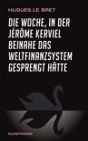 Die Woche, in der Jérôme Kerviel beinahe das Weltfinanzsystem gesprengt hätte - Hugues Le Bret, Ursel Schäfer, Enrico Heinemann