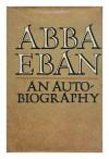Abba Eban: An Autobiography - Abba Solomon Eban