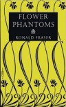 Flower Phantoms - Ronald Fraser, Mark Valentine