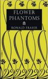 Flower Phantoms - Ronald Fraser, Mark Valentine
