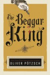 The Beggar King: A Hangman's Daughter Tale - Oliver Pötzsch