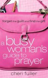 A Busy Woman's Guide to Prayer: Forget the Guilt and Find the Gift - Cheri Fuller
