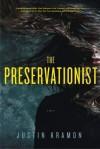 The Preservationist: A Novel - Justin Kramon