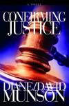 Confirming Justice - Diane Munson, David Munson