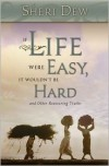 If Life Were Easy, It Wouldn't Be Hard: And Other Reassuring Truths - Sheri L. Dew