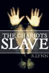 The Chariots Slave - R. Lynn