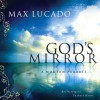 God's Mirror: A Modern Parable - Max Lucado