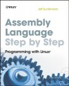 Assembly Language Step-by-Step: Programming with Linux - Jeff Duntemann