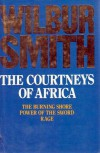 The Courtneys Of Africa: The Burning Shore,  Power of the Sword & Rage - Wilbur Smith