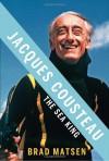Jacques Cousteau: The Sea King - Bradford Matsen