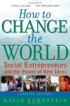 How to Change the World: Social Entrepreneurs and the Power of New Ideas, Updated Edition - David Bornstein