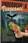 Underdead with a Vengeance - Liz Jasper