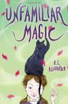 Unfamiliar Magic - R.C. Alexander