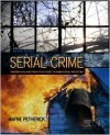 Serial Crime: Theoretical and Practical Issues in Behavioral Profiling - Wayne Petherick