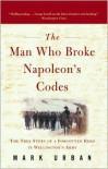 Man Who Broke Napoleon's Codes - Mark Urban