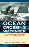 Ocean Crossing Wayfarer: To Iceland and Norway in a 16ft Open Boat - Frank Dye
