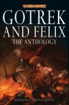 Gotrek and Felix: The Anthology - Christian Dunn, Nathan Long, John Brunner, Jordan Ellinger, Ben McCallum, David Guymer, Andy Smillie, C.L. Werner, Richard  Salter, Joshua   Reynolds