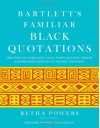Bartlett's Familiar Black Quotations: 5,000 Years of Literature, Lyrics, Poems, Passages, Phrases, and Proverbs from Voices Around the World - Retha Powers, Henry Louis Gates Jr.