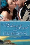 To Seduce an Earl - Lori Brighton