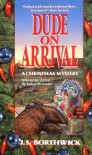 Dude On Arrival: A Christmas Mystery - J. S. Borthwick