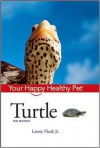 Turtle: Your Happy Healthy Pet - Lenny Flank Jr.